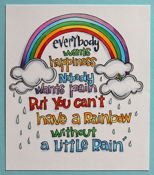 Can't Have a Rainbow Without a Little Rain