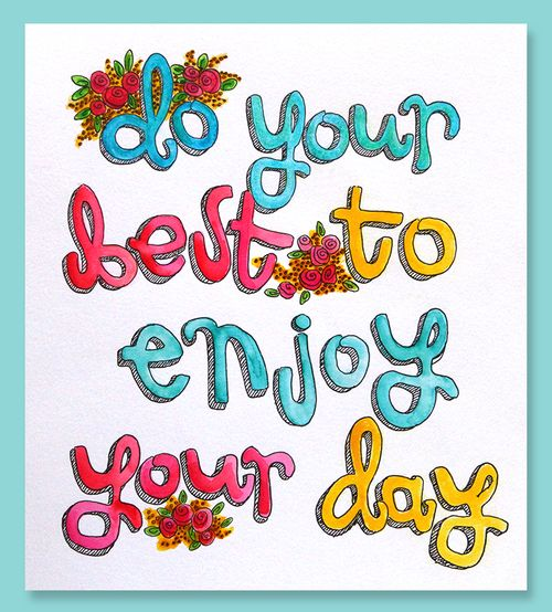 Do your best to enjoy your day